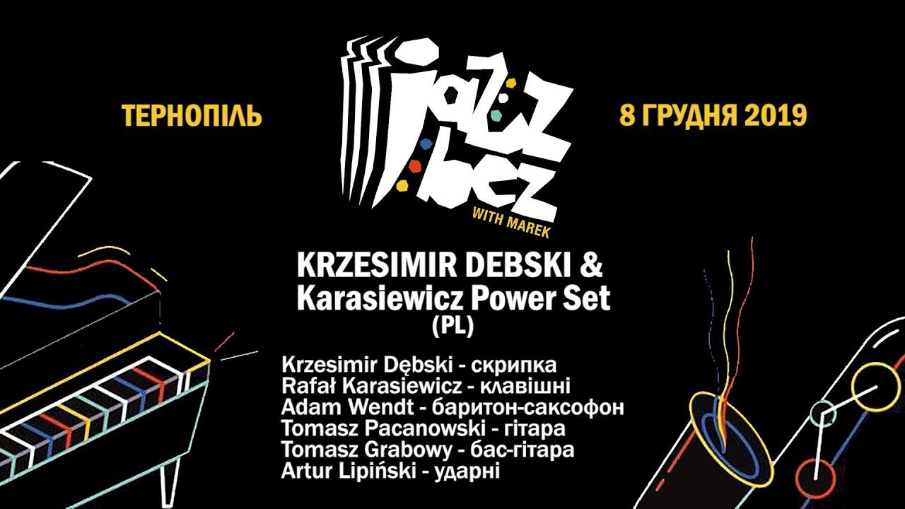 Jazz Bez Тернопіль 2019: KRZESIMIR DEBSKI & Karasiewicz Power Set